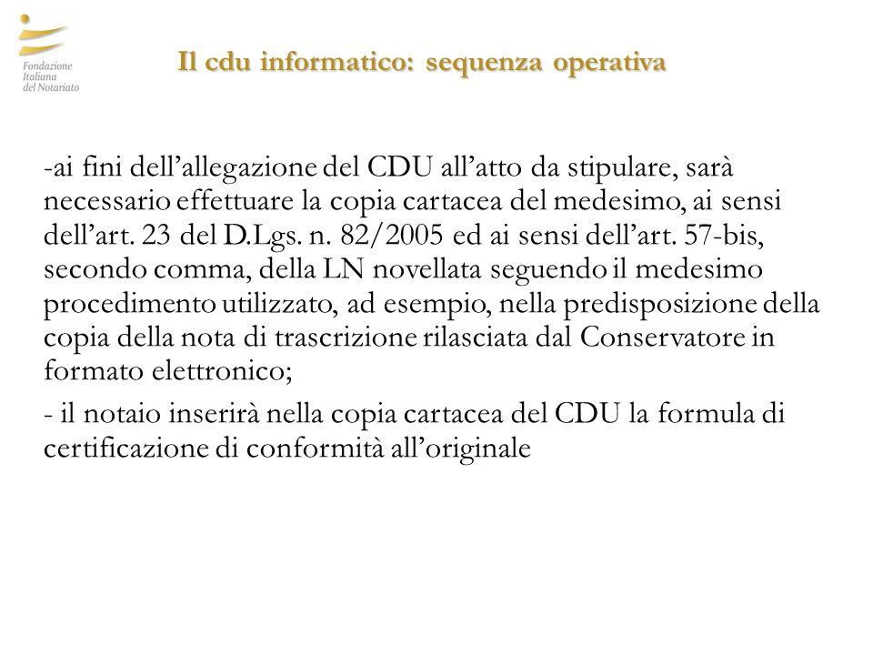 Il cdu informatico: sequenza operativa -ai fini dell'allegazione del CDU all'atto da stipulare, sarà necessario effettuare la copia cartacea del medesimo, ai sensi dell'art.