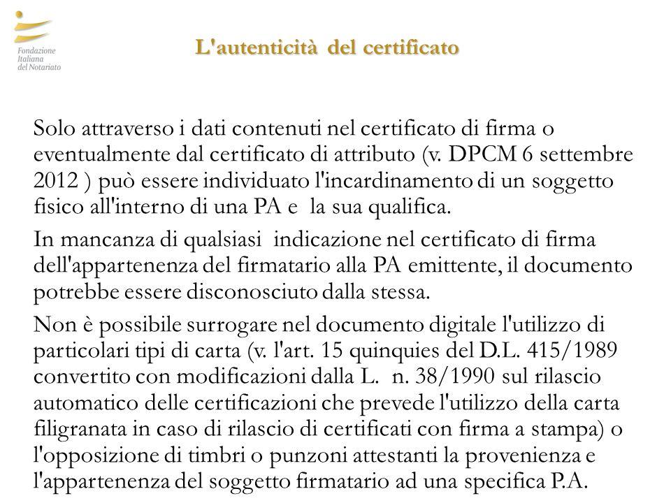 L autenticità del certificato L autenticità del certificato Solo attraverso i dati contenuti nel certificato di firma o eventualmente dal certificato di attributo (v.