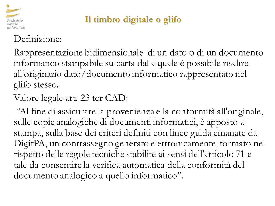 Il timbro digitale o glifo Definizione: Rappresentazione bidimensionale di un dato o di un documento informatico stampabile su carta dalla quale è pos