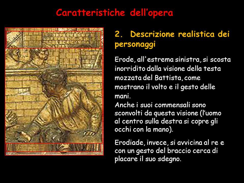 Erode, all'estrema sinistra, si scosta inorridito dalla visione della testa mozzata del Battista, come mostrano il volto e il gesto delle mani. Caratt