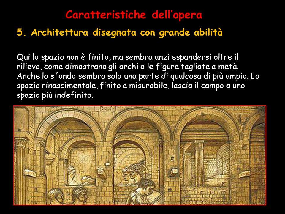 Caratteristiche dell'opera 5. Architettura disegnata con grande abilità Qui lo spazio non è finito, ma sembra anzi espandersi oltre il rilievo, come d