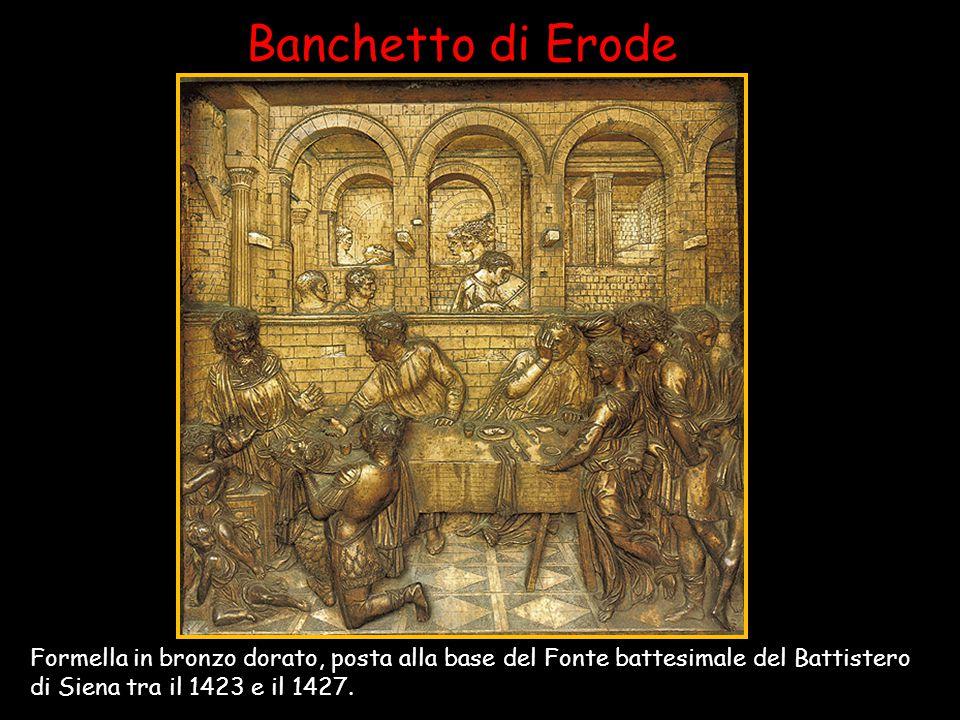 Banchetto di Erode Formella in bronzo dorato, posta alla base del Fonte battesimale del Battistero di Siena tra il 1423 e il 1427.