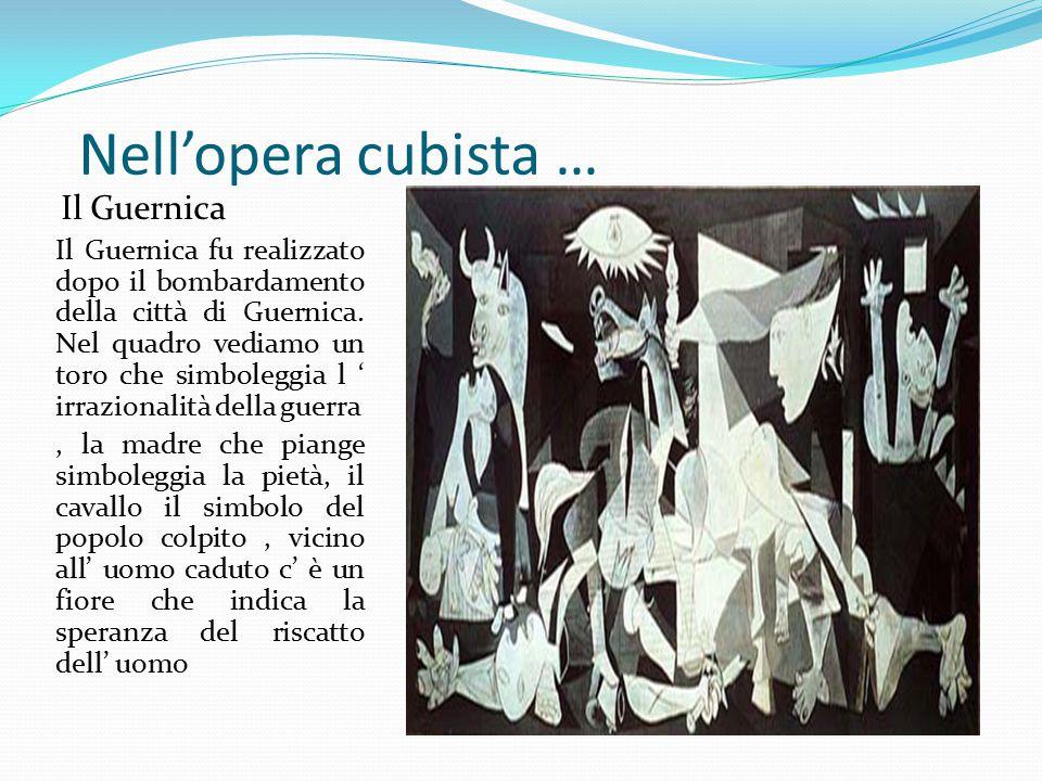 Nell'opera cubista … Il Guernica Il Guernica fu realizzato dopo il bombardamento della città di Guernica.