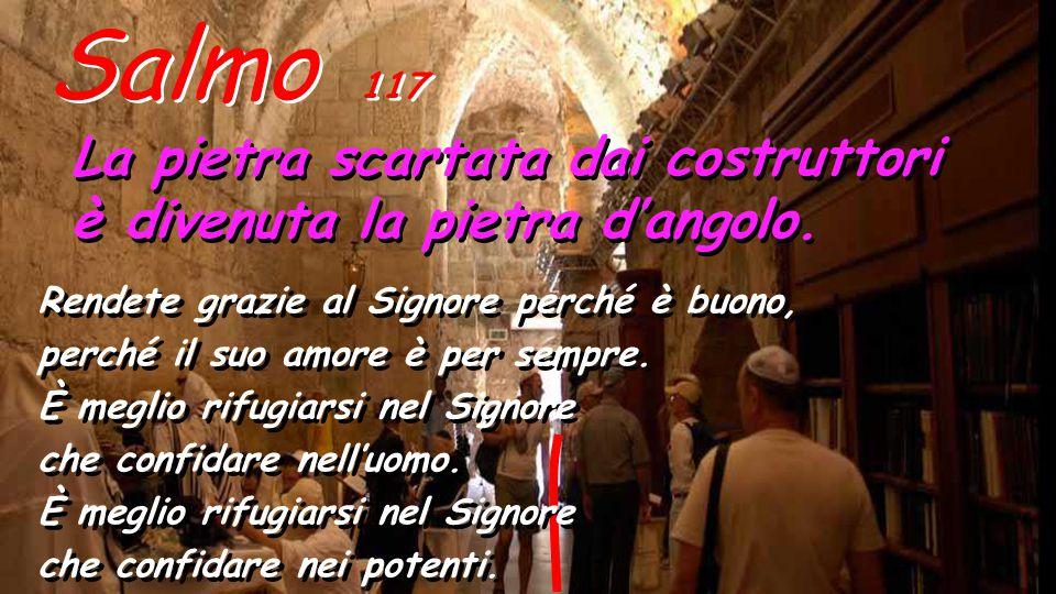 Salmo 117 La pietra scartata dai costruttori è divenuta la pietra d'angolo.