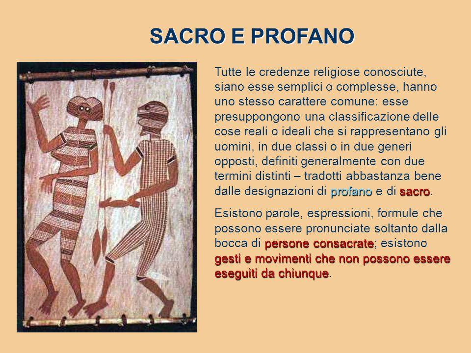 profanosacro Tutte le credenze religiose conosciute, siano esse semplici o complesse, hanno uno stesso carattere comune: esse presuppongono una classi