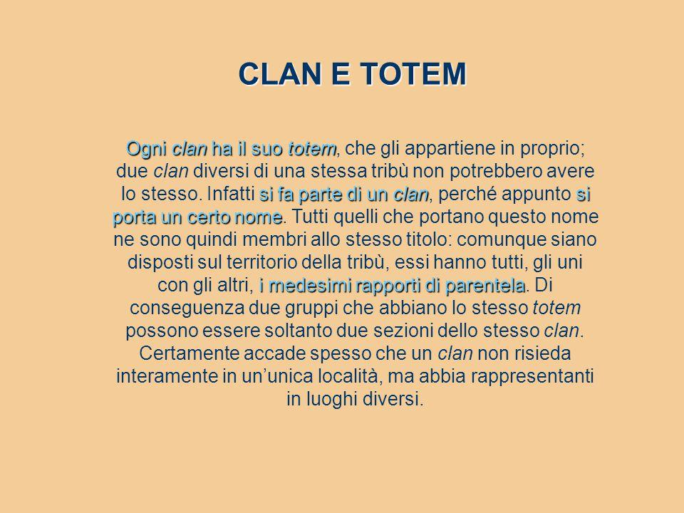 Ogni clan ha il suo totem si fa parte di un clansi porta un certo nome i medesimi rapporti di parentela Ogni clan ha il suo totem, che gli appartiene