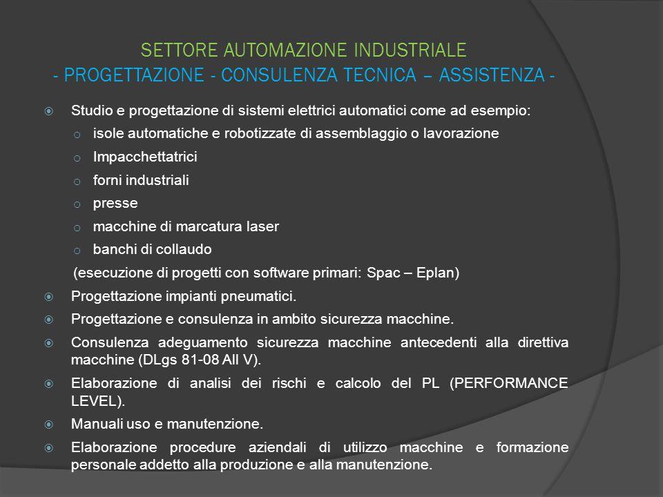 SETTORE AUTOMAZIONE INDUSTRIALE - PROGETTAZIONE - CONSULENZA TECNICA – ASSISTENZA -  Studio e progettazione di sistemi elettrici automatici come ad e