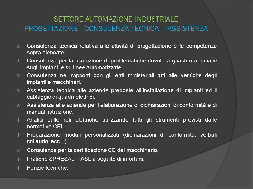 SETTORE AUTOMAZIONE INDUSTRIALE - PROGETTAZIONE - CONSULENZA TECNICA – ASSISTENZA -  Consulenza tecnica relativa alle attività di progettazione e le