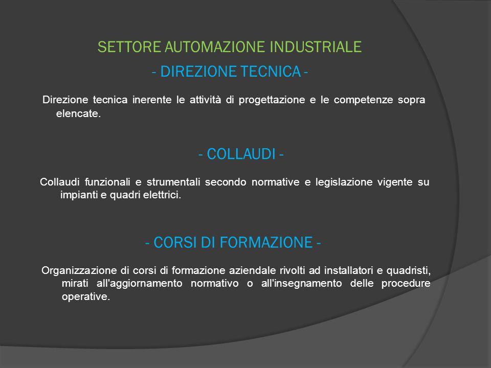 SETTORE AUTOMAZIONE INDUSTRIALE - CONSULENZA TECNICA e ASSISTENZA -  Consulenza tecnica relativa alle attività di progettazione e le competenze sopra elencate.