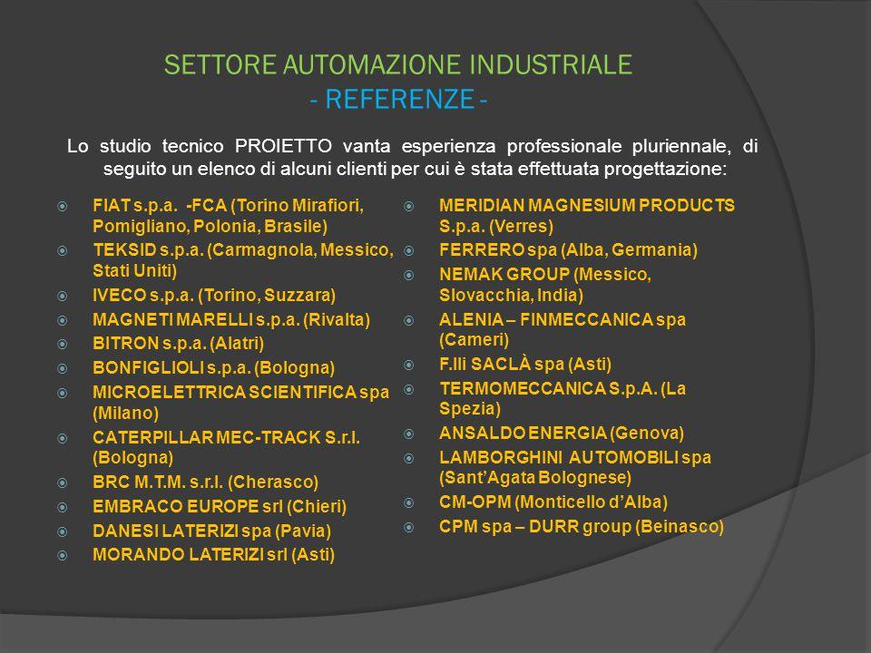 SETTORE AUTOMAZIONE INDUSTRIALE - REFERENZE -  FIAT s.p.a. -FCA (Torino Mirafiori, Pomigliano, Polonia, Brasile)  TEKSID s.p.a. (Carmagnola, Messico