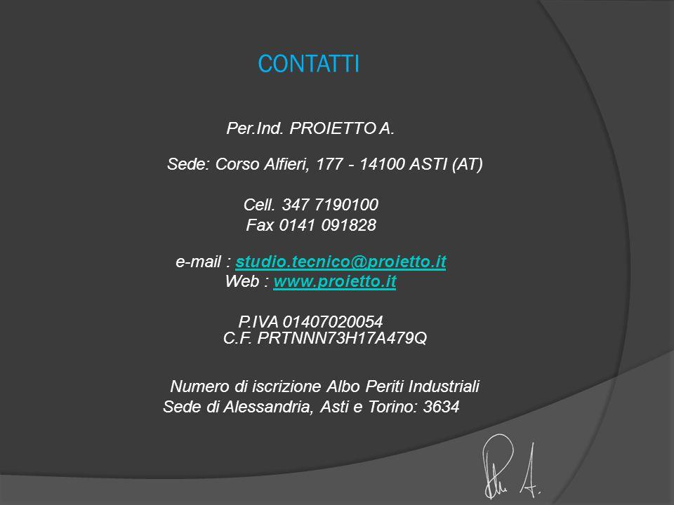 CONTATTI Per.Ind. PROIETTO A. Sede: Corso Alfieri, 177 - 14100 ASTI (AT) Cell. 347 7190100 Fax 0141 091828 e-mail : studio.tecnico@proietto.itstudio.t