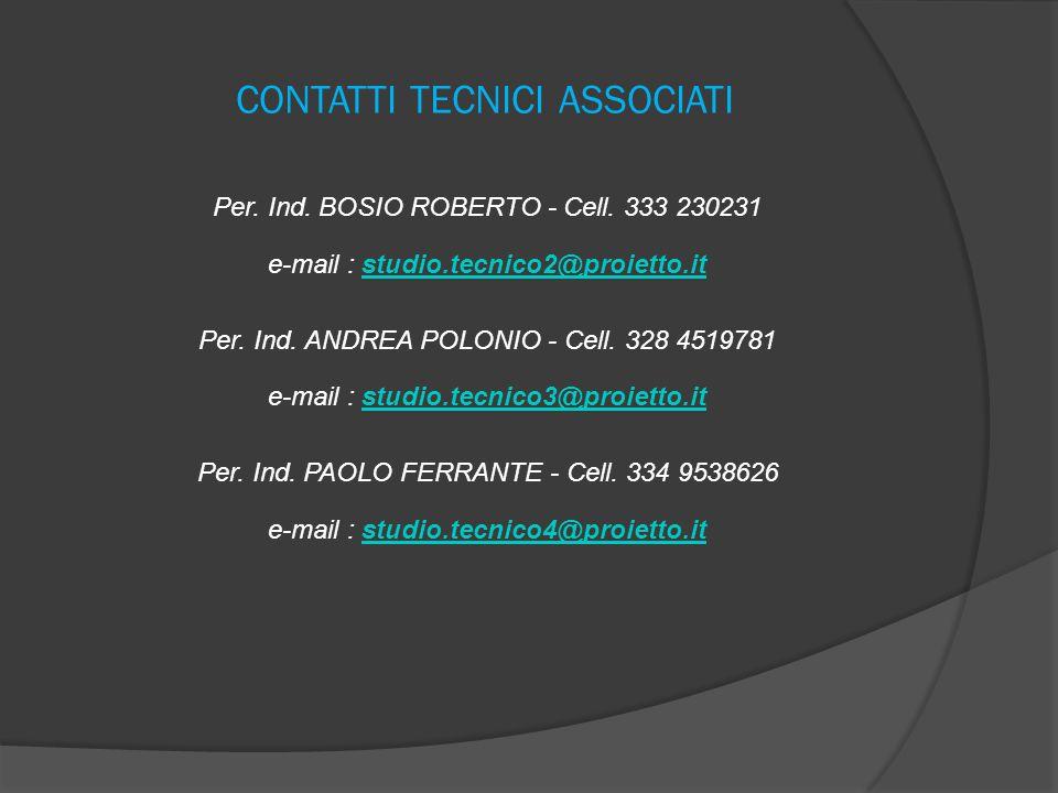 CONTATTI TECNICI ASSOCIATI Per. Ind. BOSIO ROBERTO - Cell. 333 230231 e-mail : studio.tecnico2@proietto.itstudio.tecnico2@proietto.it Per. Ind. ANDREA