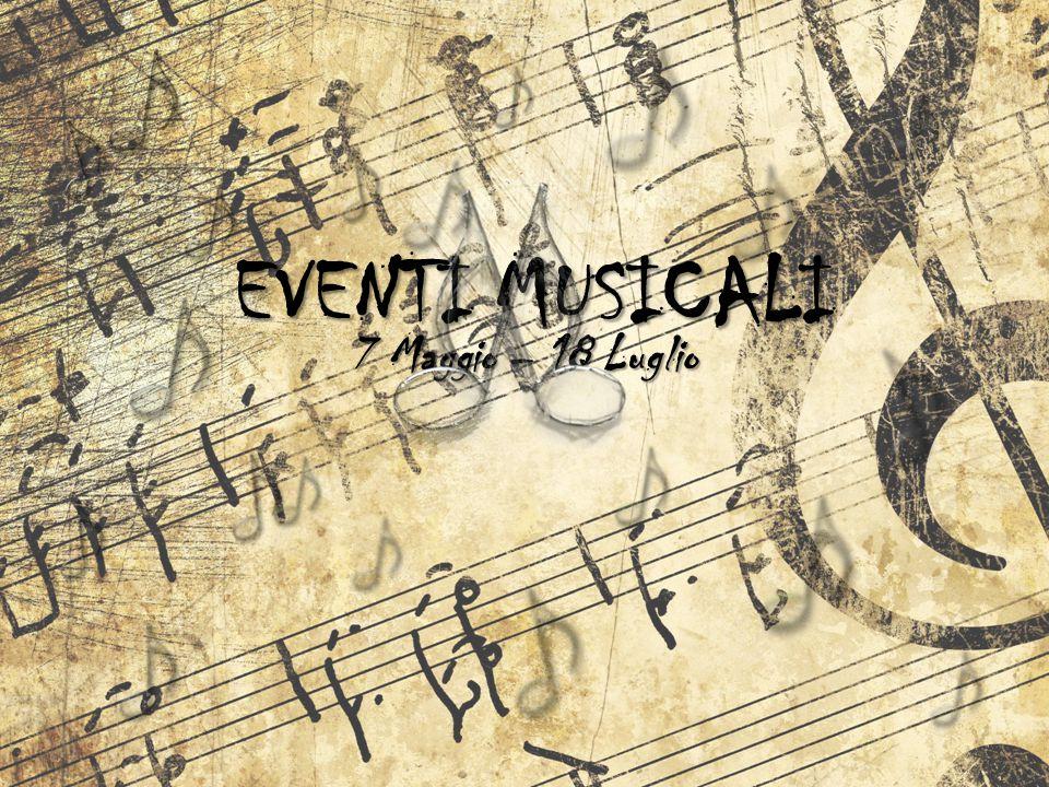 EVENTI MUSICALI 7 Maggio – 18 Luglio
