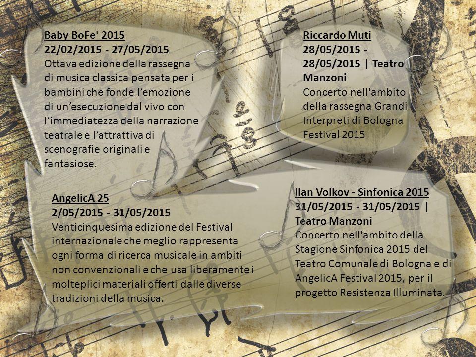 Baby BoFe' 2015 22/02/2015 - 27/05/2015 Ottava edizione della rassegna di musica classica pensata per i bambini che fonde l'emozione di un'esecuzione