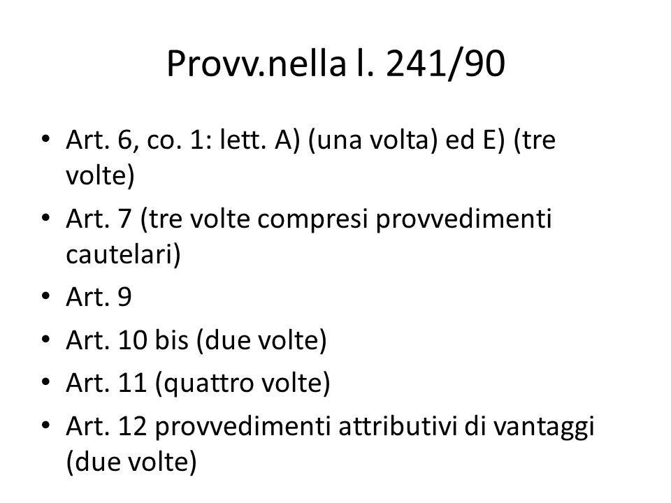 Provv.nella l. 241/90 Art. 6, co. 1: lett. A) (una volta) ed E) (tre volte) Art.