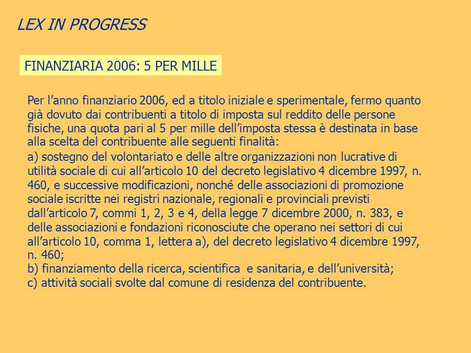 LEX IN PROGRESS FINANZIARIA 2006: 5 PER MILLE Per l'anno finanziario 2006, ed a titolo iniziale e sperimentale, fermo quanto già dovuto dai contribuen