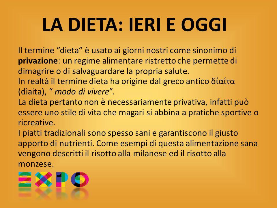 """LA DIETA: IERI E OGGI Il termine """"dieta"""" è usato ai giorni nostri come sinonimo di privazione: un regime alimentare ristretto che permette di dimagrir"""