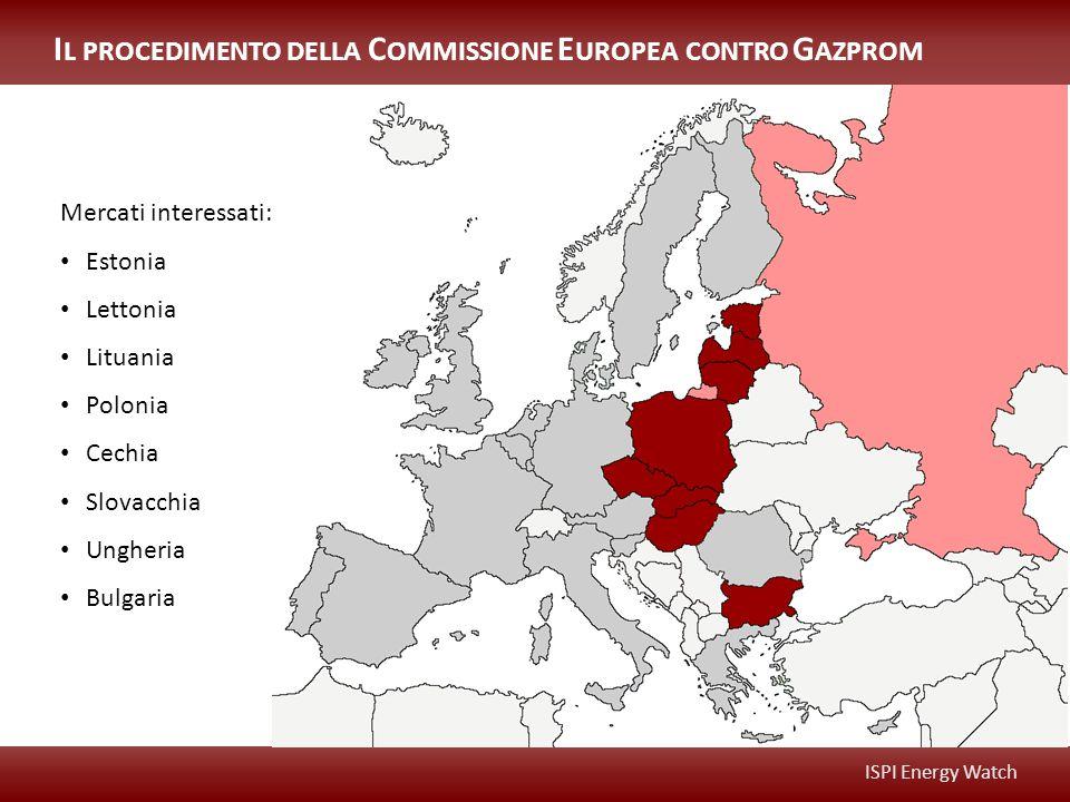 ISPI Energy Watch I L PROCEDIMENTO DELLA C OMMISSIONE E UROPEA CONTRO G AZPROM Mercati interessati: Estonia Lettonia Lituania Polonia Cechia Slovacchia Ungheria Bulgaria