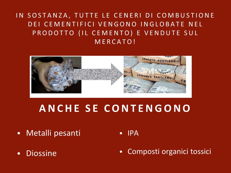 IN SOSTANZA, TUTTE LE CENERI DI COMBUSTIONE DEI CEMENTIFICI VENGONO INGLOBATE NEL PRODOTTO (IL CEMENTO) E VENDUTE SUL MERCATO! Metalli pesanti Diossin