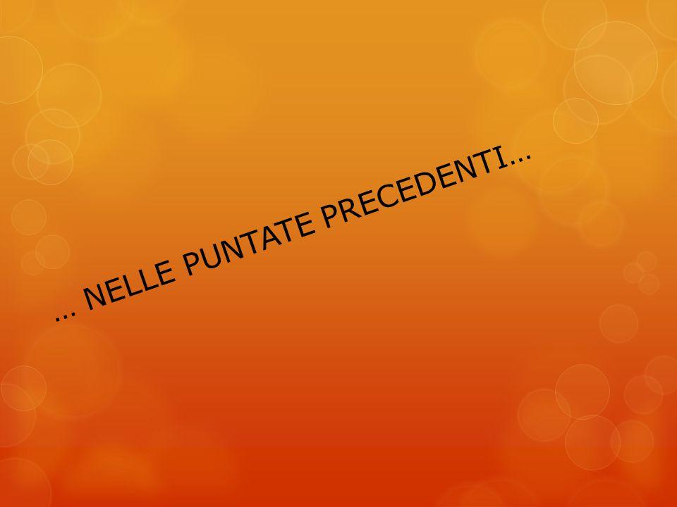 … NELLE PUNTATE PRECEDENTI…