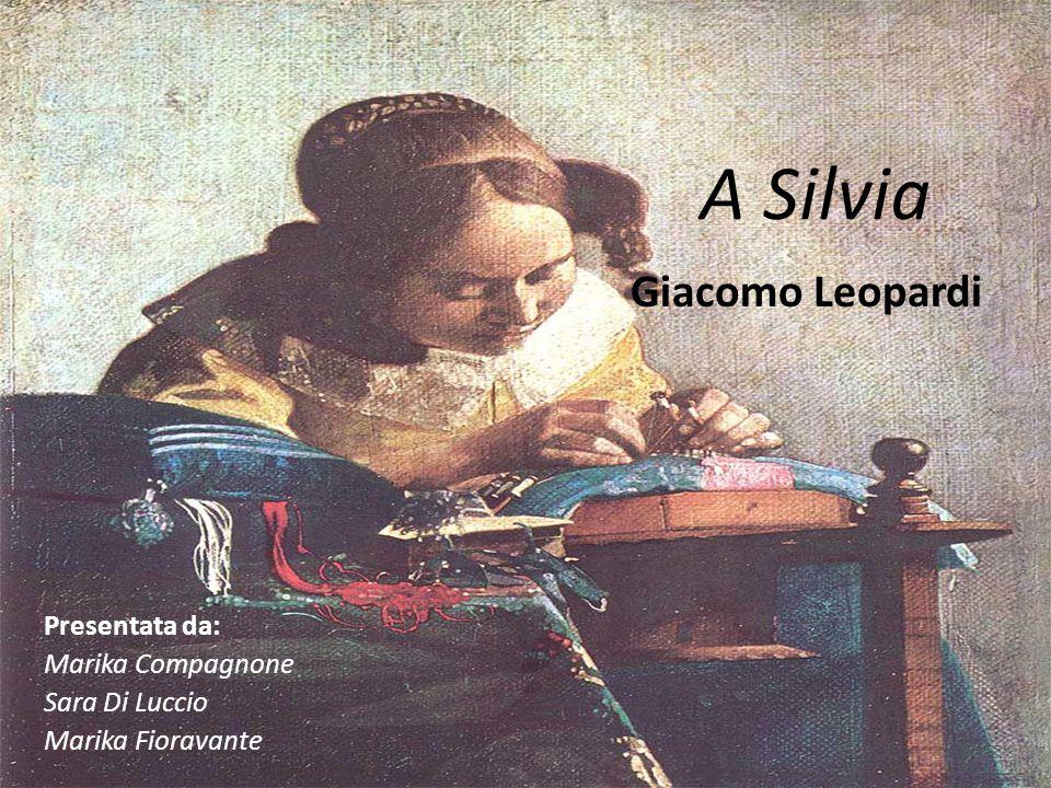 A Silvia Giacomo Leopardi Presentata da: Marika Compagnone Sara Di Luccio Marika Fioravante