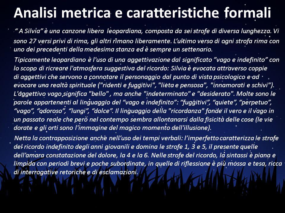 """Analisi metrica e caratteristiche formali """" A Silvia"""" è una canzone libera leopardiana, composta da sei strofe di diversa lunghezza. Vi sono 27 versi"""