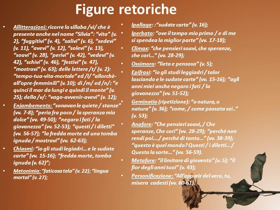 """Figure retoriche Allitterazioni: ricorre la sillaba /vi/ che è presente anche nel nome """"Silvia"""": """"vita"""" (v. 2), """"fuggitivi"""" (v. 4), """"salivi"""" (v. 6), """""""