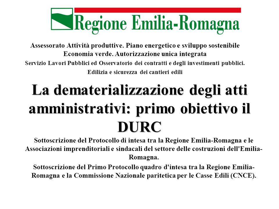 La dematerializzazione degli atti amministrativi: primo obiettivo il DURC Sottoscrizione del Protocollo di intesa tra la Regione Emilia-Romagna e le Associazioni imprenditoriali e sindacali del settore delle costruzioni dell Emilia- Romagna.