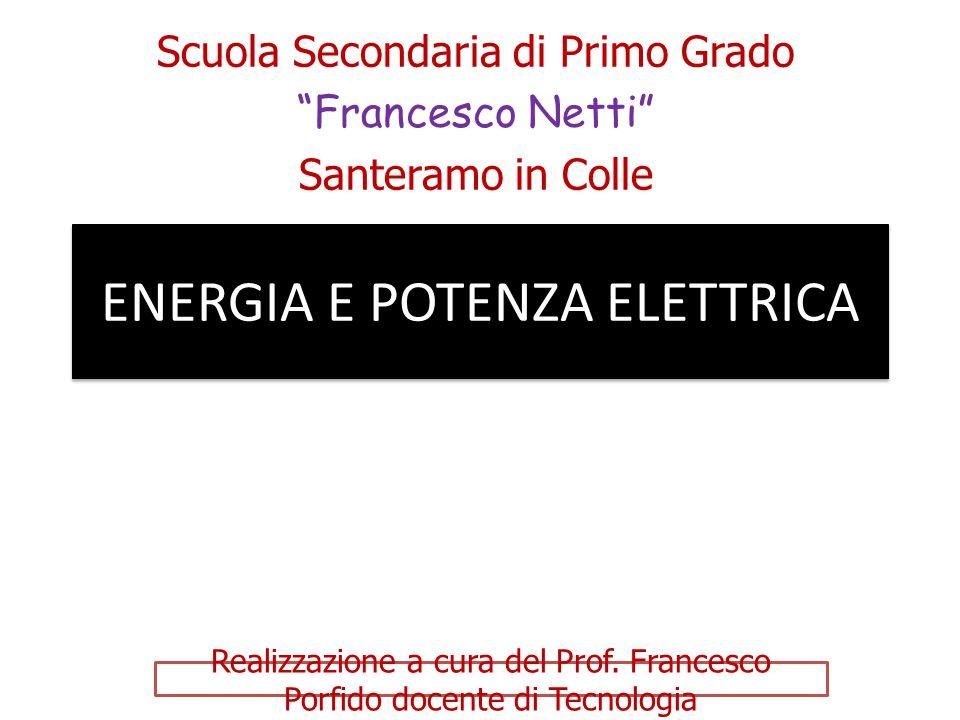 """ENERGIA E POTENZA ELETTRICA Scuola Secondaria di Primo Grado """"Francesco Netti"""" Santeramo in Colle Realizzazione a cura del Prof. Francesco Porfido doc"""