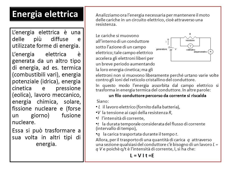 Analizziamo ora l'energia necessaria per mantenere il moto delle cariche in un circuito elettrico, cioè attraverso una resistenza. Le cariche si muovo
