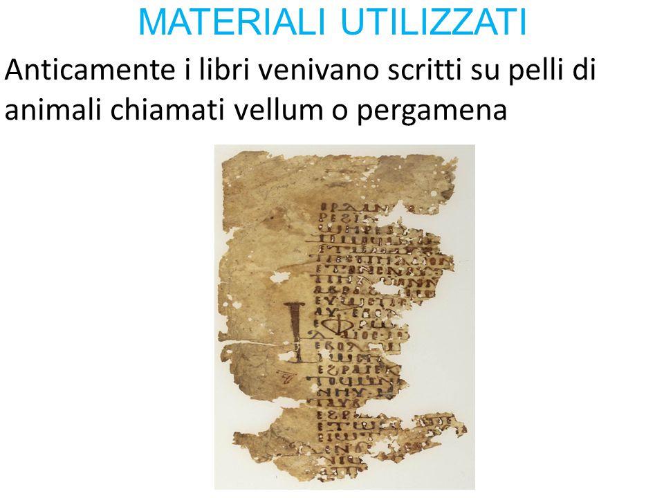 Anticamente i libri venivano scritti su pelli di animali chiamati vellum o pergamena MATERIALI UTILIZZATI