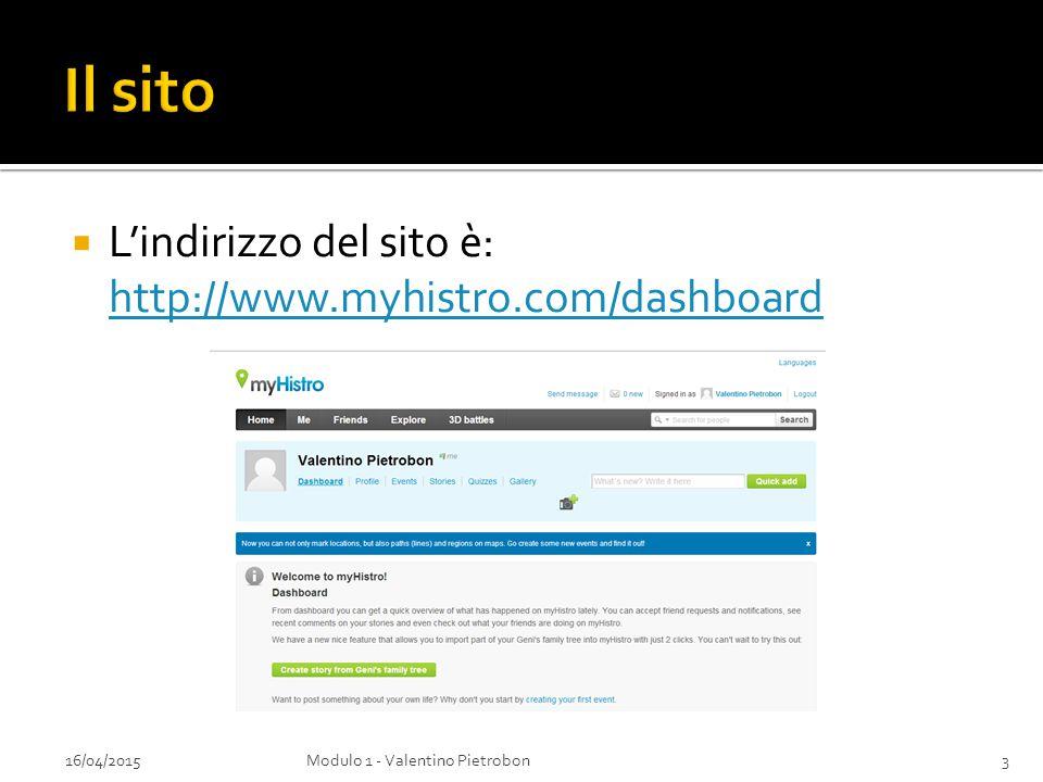  L'indirizzo del sito è: http://www.myhistro.com/dashboard http://www.myhistro.com/dashboard 16/04/2015Modulo 1 - Valentino Pietrobon3