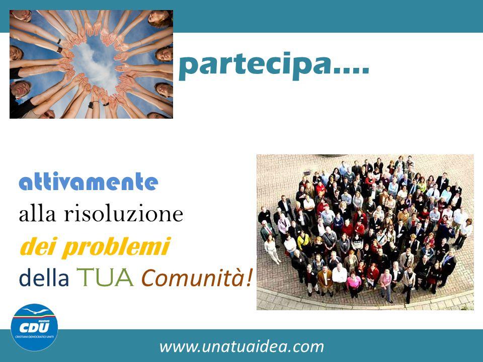 www.unatuaidea.com partecipa…. attivamente alla risoluzione dei problemi della TUA Comunità!