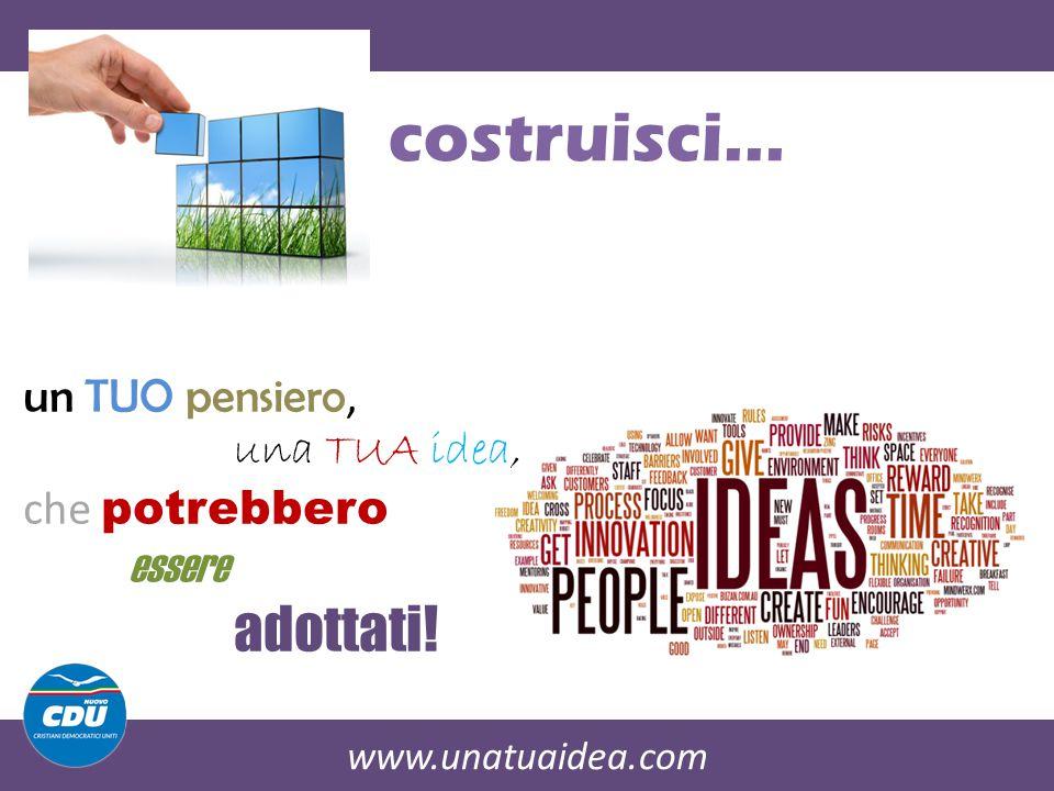 www.unatuaidea.com costruisci… un TUO pensiero, una TUA idea, che potrebbero essere adottati!