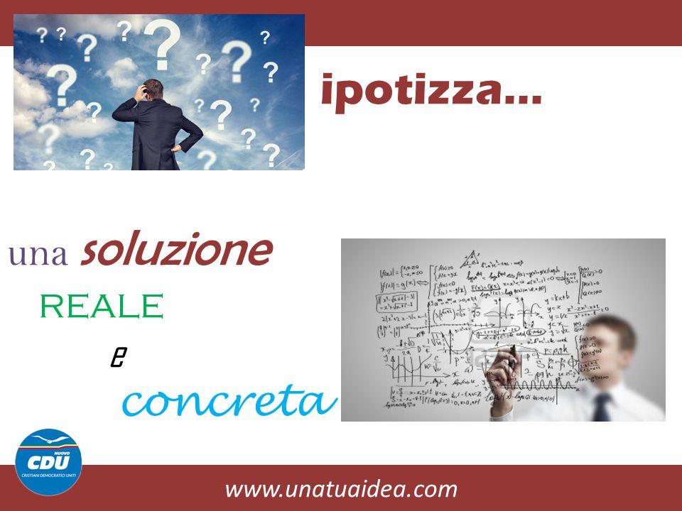 www.unatuaidea.com ipotizza… una soluzione reale e concreta