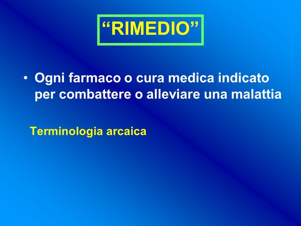 RIMEDIO Ogni farmaco o cura medica indicato per combattere o alleviare una malattia Terminologia arcaica