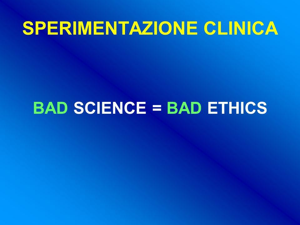 SPERIMENTAZIONE CLINICA BAD SCIENCE = BAD ETHICS