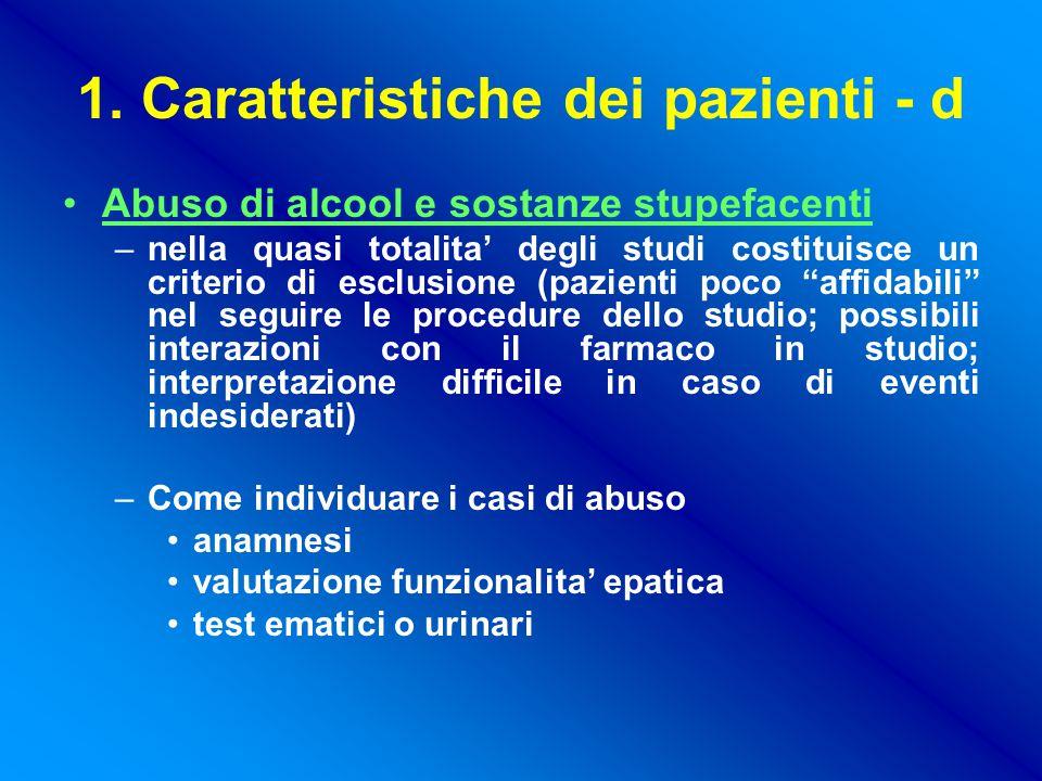 1. Caratteristiche dei pazienti - d Abuso di alcool e sostanze stupefacenti –nella quasi totalita' degli studi costituisce un criterio di esclusione (