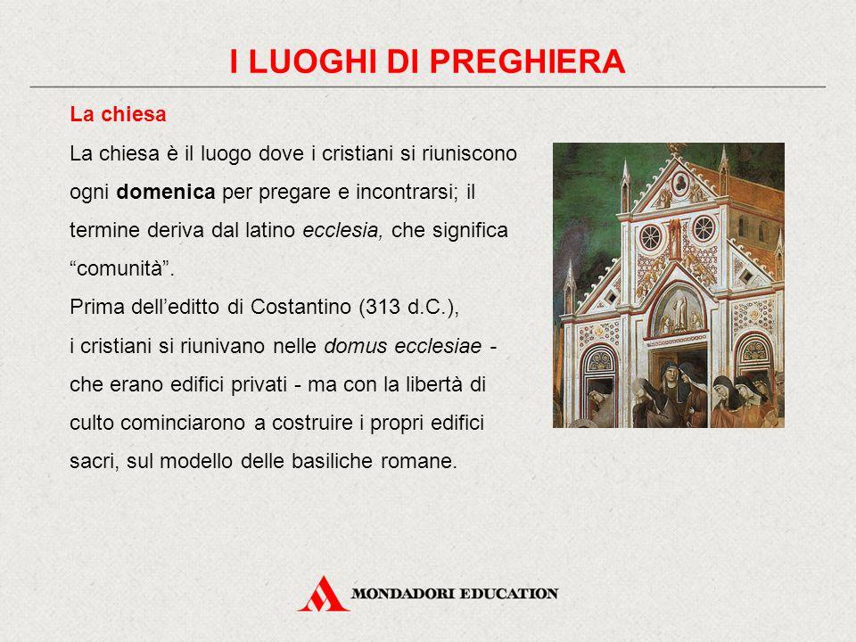 I LUOGHI DI PREGHIERA La chiesa La chiesa è il luogo dove i cristiani si riuniscono ogni domenica per pregare e incontrarsi; il termine deriva dal lat