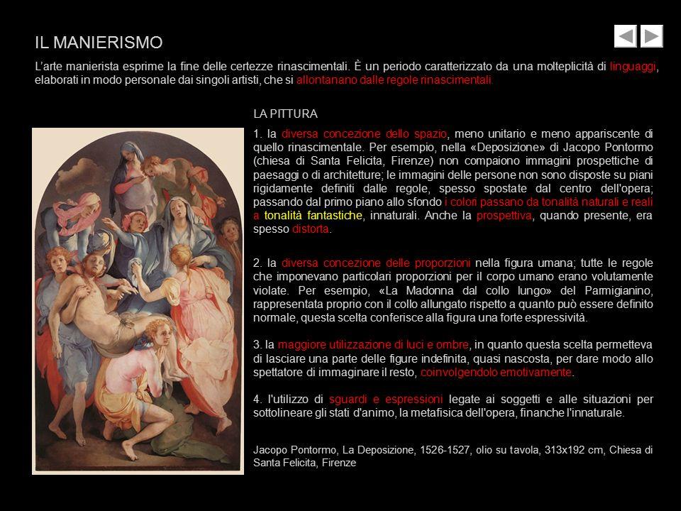 IL MANIERISMO L'arte manierista esprime la fine delle certezze rinascimentali. È un periodo caratterizzato da una molteplicità di linguaggi, elaborati