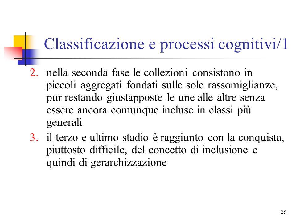 """25 Classificazione e processi cognitivi/1 tre fasi di costruzione delle classificazioni nel bambino: 1.nella prima fase il bambino opera delle """"collez"""