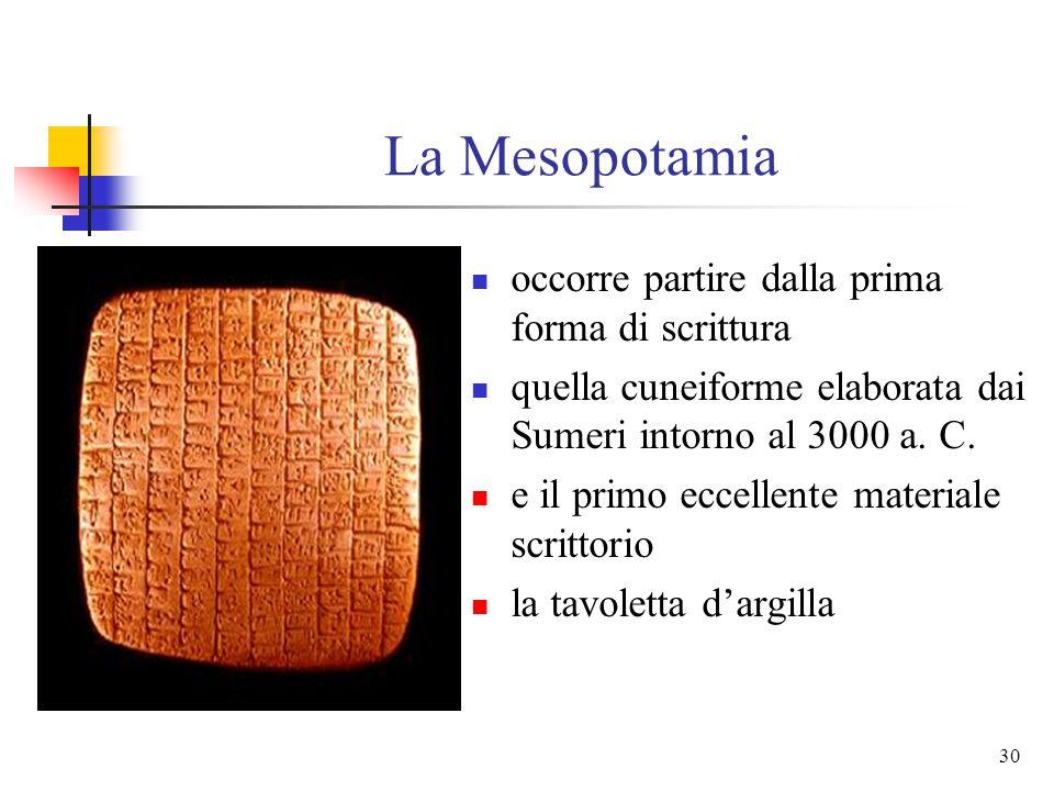 29 La Mesopotamia in Mesopotamia, a partire dal terzo millennio a. C. si ritrovano non solo le prime apparizioni del pensiero classificatorio ma anche