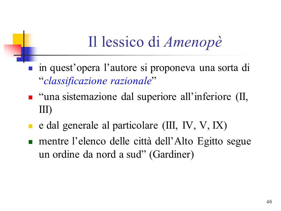 45 Il lessico di Amenopè I Intestazione introduttiva II Cielo, acqua, terra (n. 1-62) III Persone, corte, uffici, occupazioni (n. 63-229) IV Classi, t