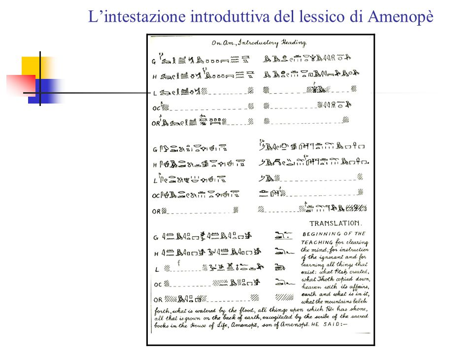 """46 Il lessico di Amenopè in quest'opera l'autore si proponeva una sorta di """"classificazione razionale"""" """"una sistemazione dal superiore all'inferiore ("""