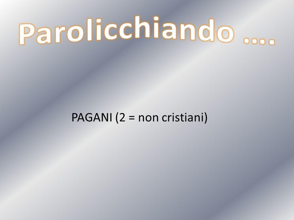 PAGANI (2 = non cristiani)