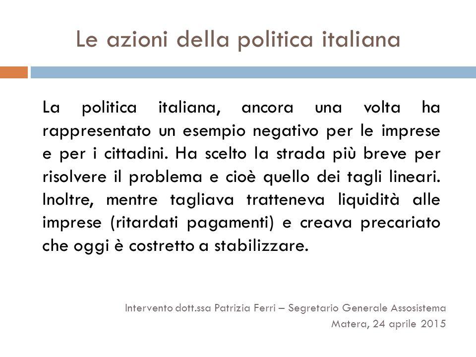 Le azioni della politica italiana La politica italiana, ancora una volta ha rappresentato un esempio negativo per le imprese e per i cittadini. Ha sce