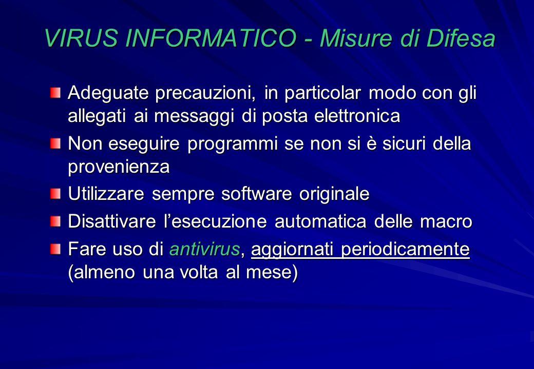 VIRUS INFORMATICO - Misure di Difesa Adeguate precauzioni, in particolar modo con gli allegati ai messaggi di posta elettronica Non eseguire programmi