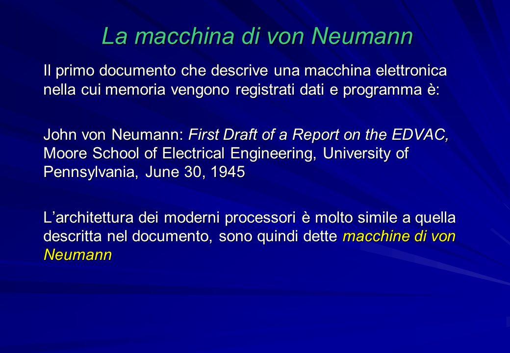 La macchina di von Neumann Il primo documento che descrive una macchina elettronica nella cui memoria vengono registrati dati e programma è: John von