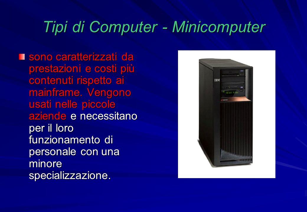 Tipi di Computer - Minicomputer sono caratterizzati da prestazioni e costi più contenuti rispetto ai mainframe. Vengono usati nelle piccole aziende e