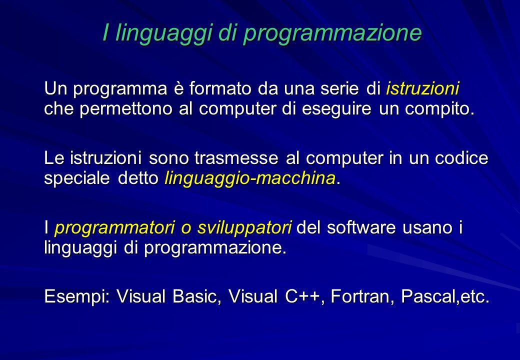 I linguaggi di programmazione Un programma è formato da una serie di istruzioni che permettono al computer di eseguire un compito. Le istruzioni sono